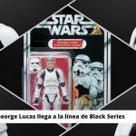 Noticia oficial, GEORGE LUCAS – ¡SÍ, GEORGE LUCAS! – SE UNE A LA SERIE BLACK DE HASBRO